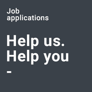 Job Applications Help us, Help you
